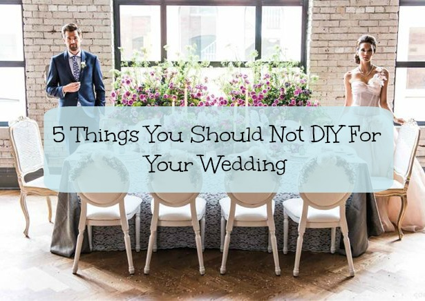 What Not to DIY for Your Wedding