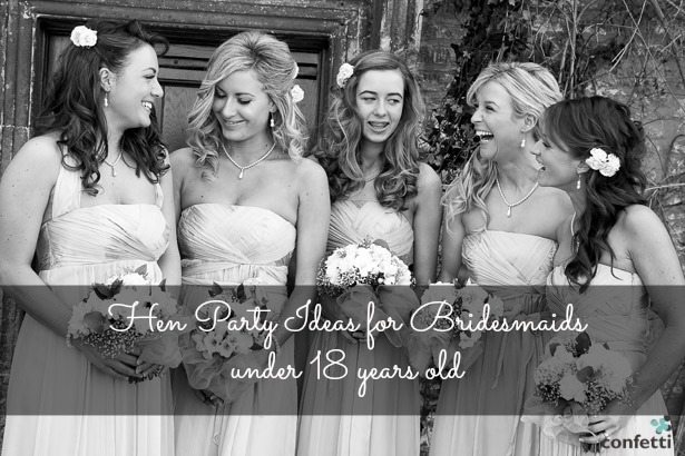 Hen Party Ideas for Bridesmaids under 18 years old | Confetti.co.uk