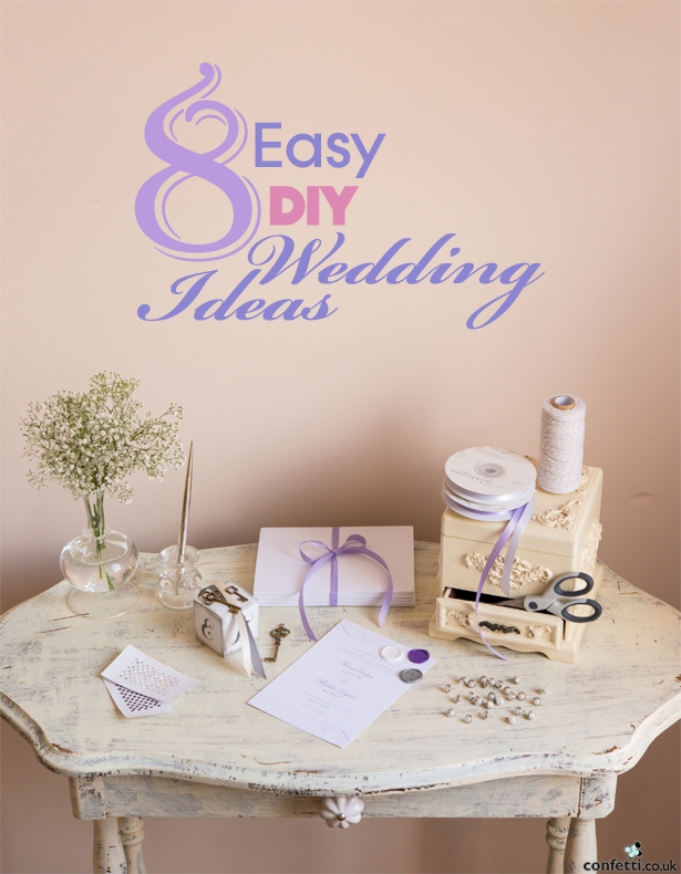 Easy DIY Wedding Ideas | Confetti.co.uk