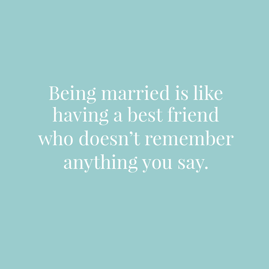 Being married is like having a best friend who doesn't remember anything you say   Confetti.co.uk