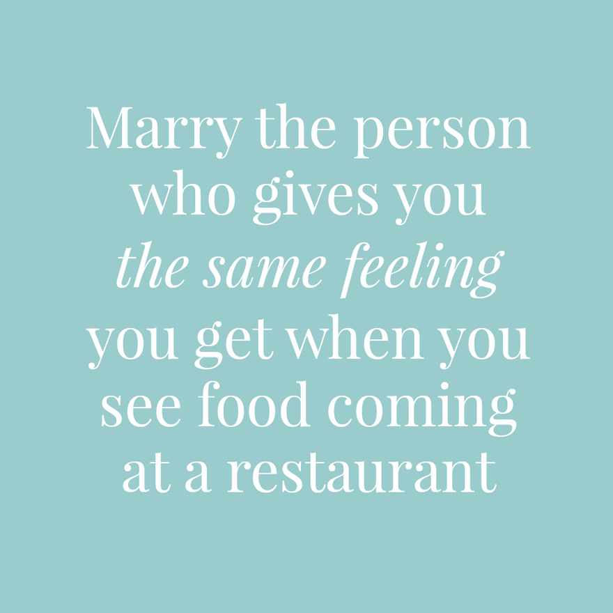 Marry the person who gives you the same feeling you get when you see food coming at a restaurant   Confetti.co.uk