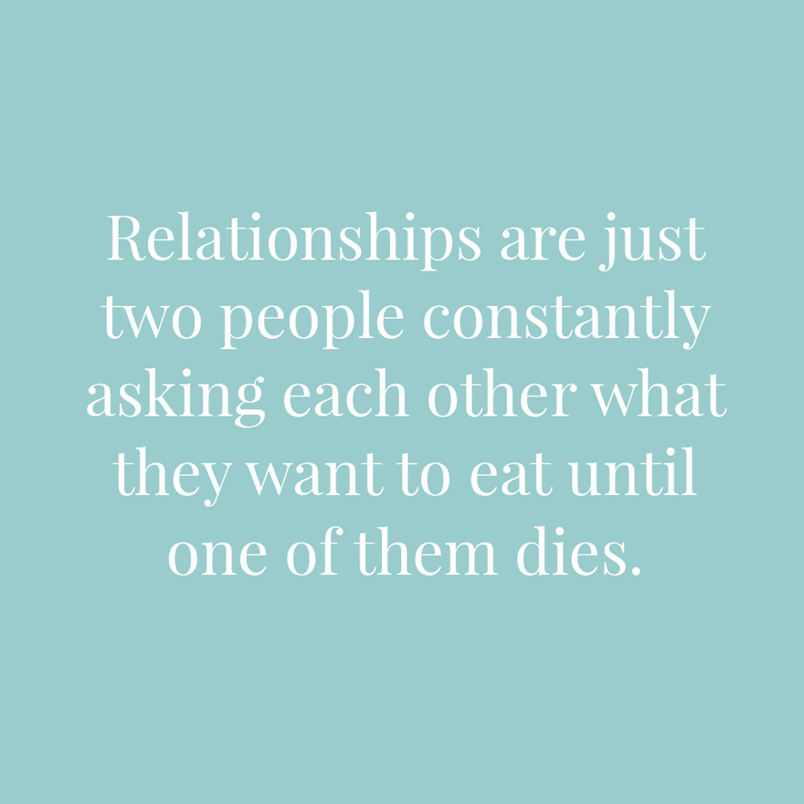 Relationships are just two people constantly asking each other what they want to eat until one of them dies   Confetti.co.uk
