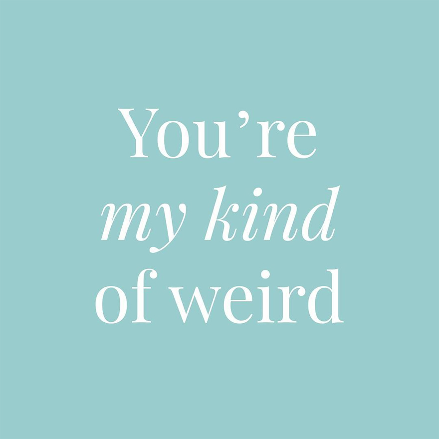 You're my kind of weird   Confetti.co.uk