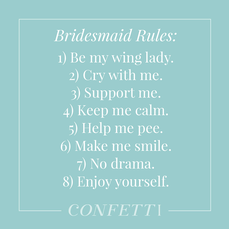 Bridesmaid rules be my wing lady cry with me support me keep me calm help me pee make me smile no drama enjoy yourself   Confetti.co.uk