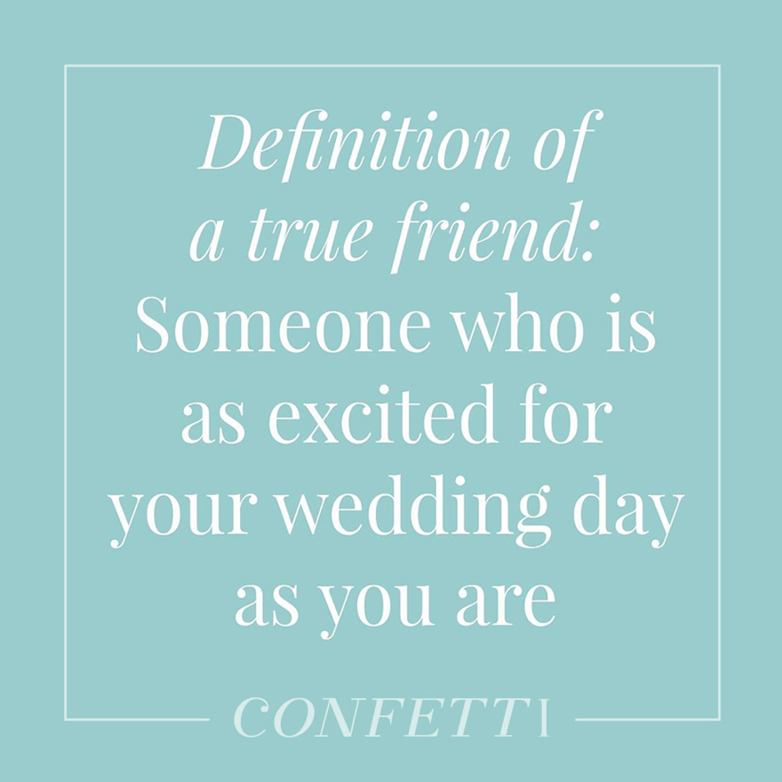 Definition of a true friend someone who is as excited for your wedding as you are   Confetti.co.uk