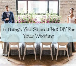 5 Things You Should Not DIY For Your Wedding