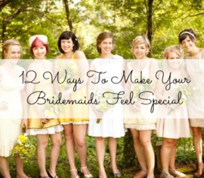 12 Ways To Make Your Bridesmaids Feel Special